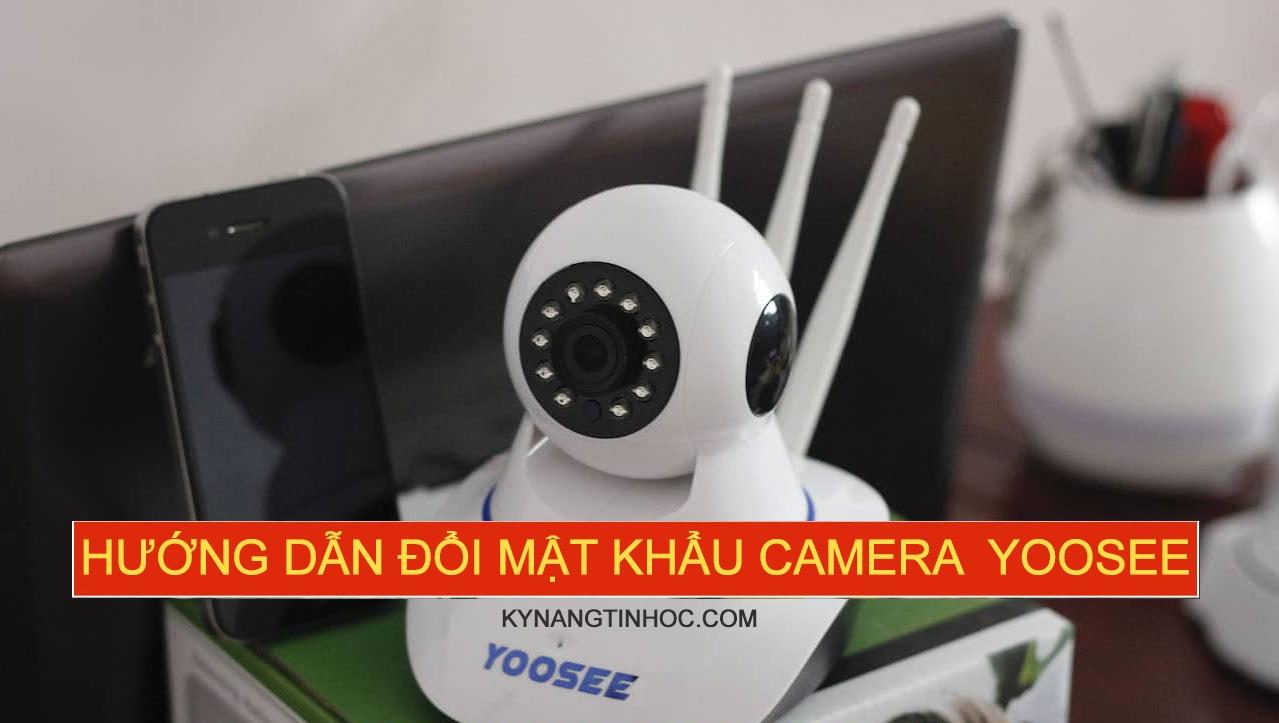 Cách đổi mật khẩu camera Yoosee