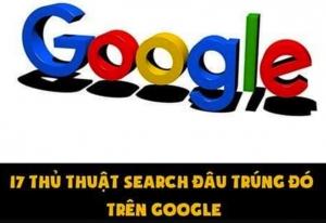 """17 thủ thuật """"search đâu trúng đó"""" trên Google"""