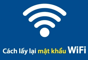 3 cách lấy lại mật khẩu wifi lỡ quên nhanh chóng