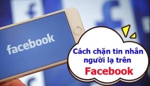 Cách chặn tin nhắn từ người lạ trên Facebook bằng điện thoại, máy tính
