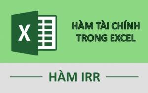 Hàm IRR trong excel  - Đánh giá tính khả thi của dự án