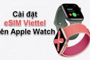 Hướng dẫn cài đặt eSIM Viettel trên Apple Watch