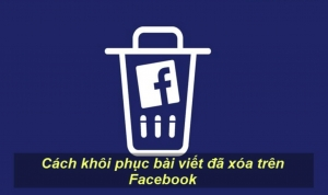 Mẹo khôi phục bài viết đã xóa trên Facebook siêu đơn giản