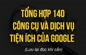 Tổng hợp 140 công cụ và dịch vụ tiện ích của google, bạn biết được bao nhiêu?